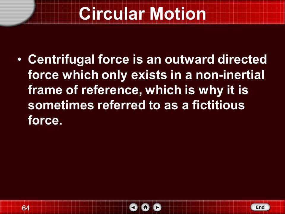 63 Circular Motion Both centripetal force & centripetal acceleration are directed along a radius vector towards the center of the circle.