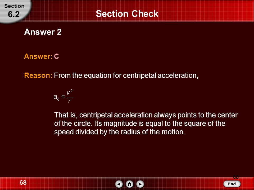 67 Section Check What is the relationship between the magnitude of centripetal acceleration (a c ) and an object's speed (v).