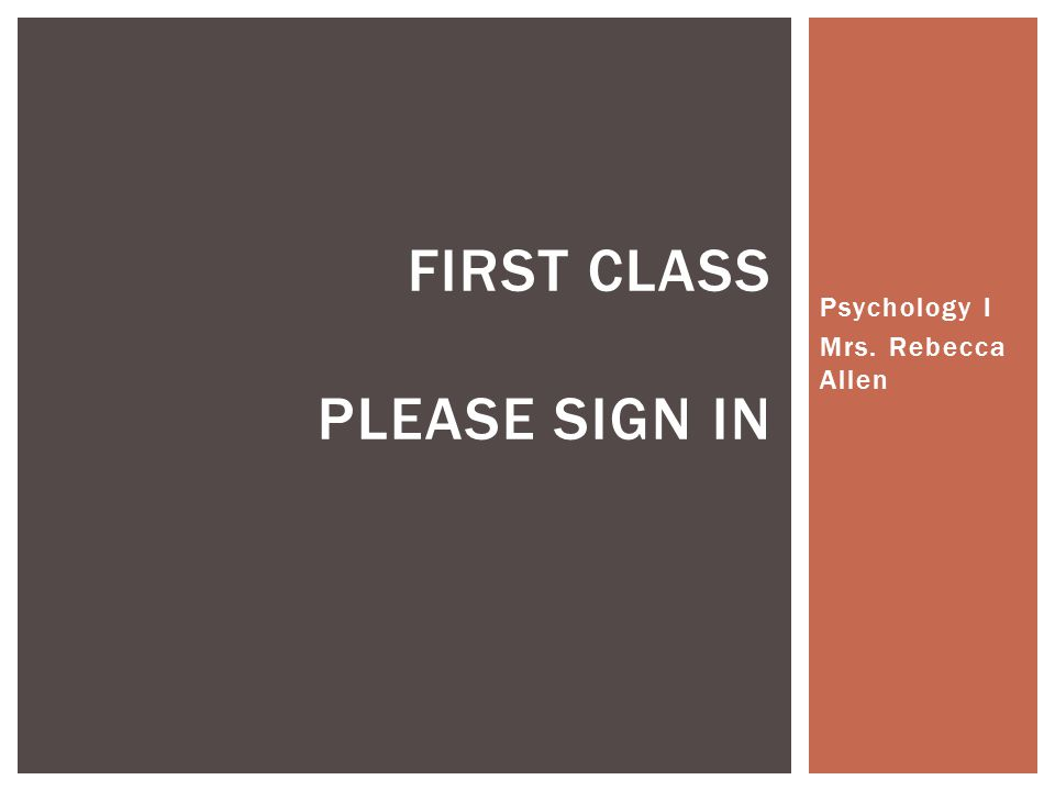 Psychology I Mrs. Rebecca Allen FIRST CLASS PLEASE SIGN IN