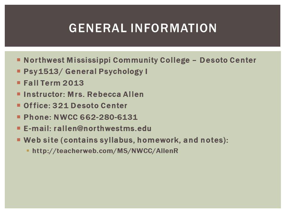  Northwest Mississippi Community College – Desoto Center  Psy1513/ General Psychology I  Fall Term 2013  Instructor: Mrs.