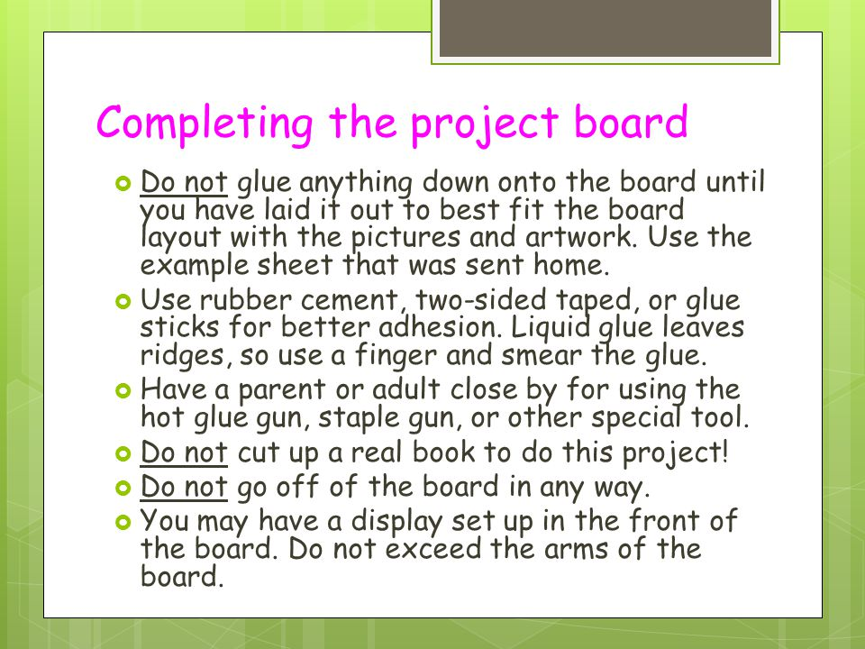 Completing the project board  Do not glue anything down onto the board until you have laid it out to best fit the board layout with the pictures and
