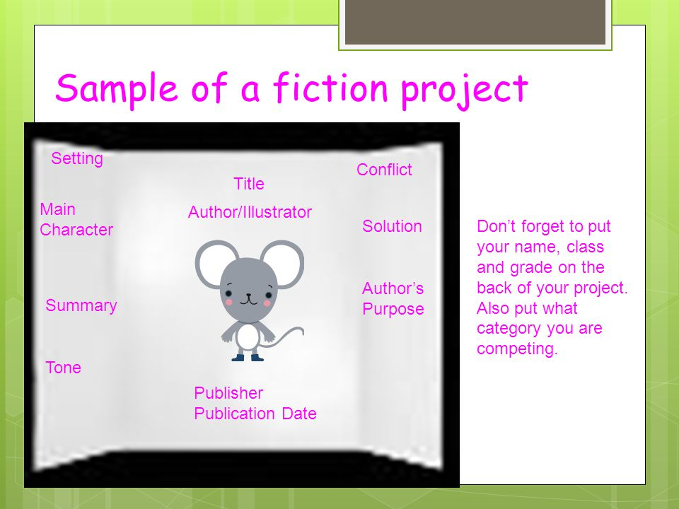 Sample of a fiction project Title Author/Illustrator Publisher Publication Date Setting Main Character Summary Tone Conflict Solution Author's Purpose