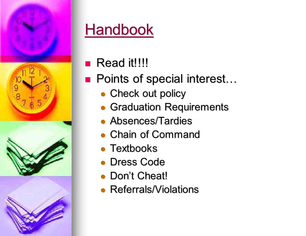 Handbook Read it!!!! Read it!!!! Points of special interest… Points of special interest… Check out policy Check out policy Graduation Requirements Gra