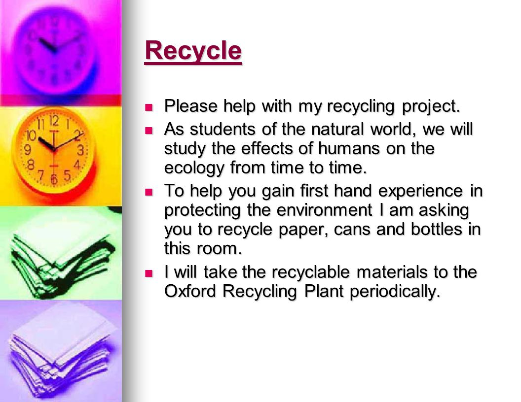 Recycle Please help with my recycling project. Please help with my recycling project.