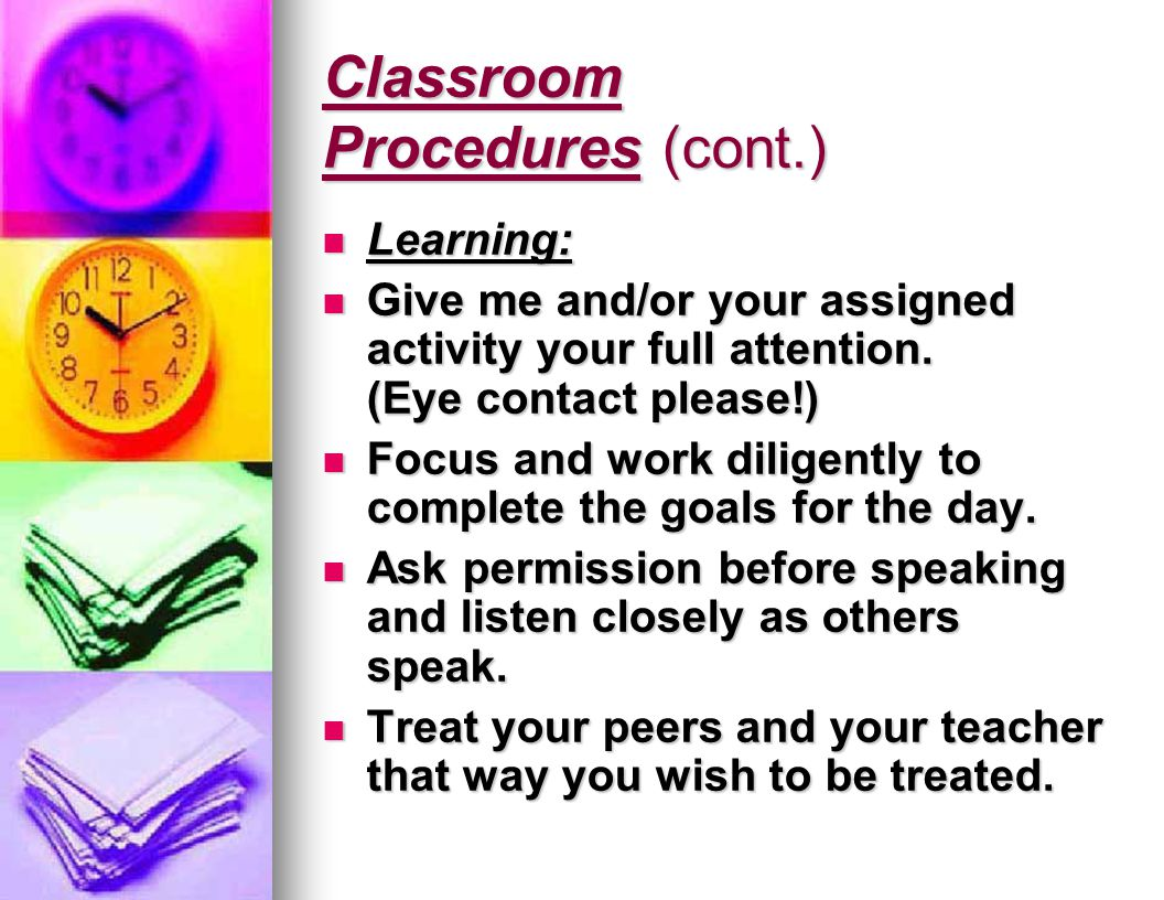 Classroom Procedures (cont.) Learning: Learning: Give me and/or your assigned activity your full attention.