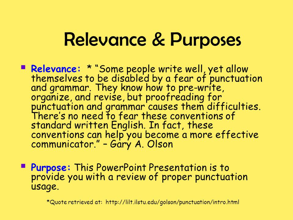 "Relevance & Purposes  Relevance: * ""Some people write well, yet allow themselves to be disabled by a fear of punctuation and grammar. They know how t"