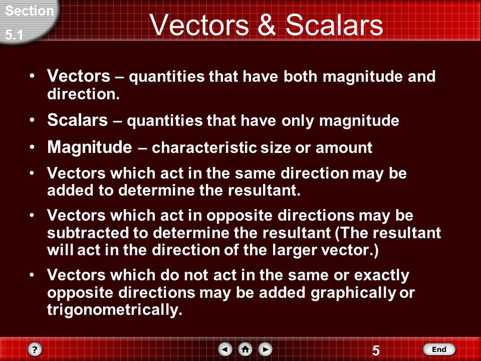 5 Vectors & Scalars Vectors – quantities that have both magnitude and direction.