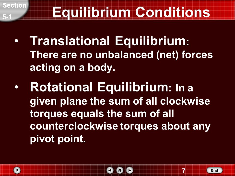 7 Equilibrium Conditions Translational Equilibrium : There are no unbalanced (net) forces acting on a body.
