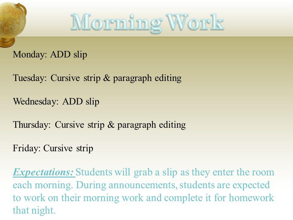 Monday: ADD slip Tuesday: Cursive strip & paragraph editing Wednesday: ADD slip Thursday: Cursive strip & paragraph editing Friday: Cursive strip Expe