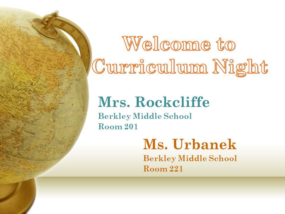 Mrs. Rockcliffe Berkley Middle School Room 201 Ms. Urbanek Berkley Middle School Room 221