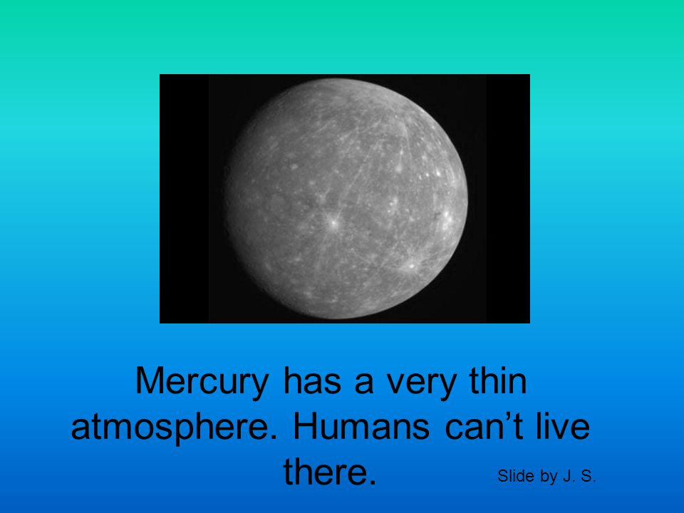 Mercury has a huge range in temperature. Slide by J. S.