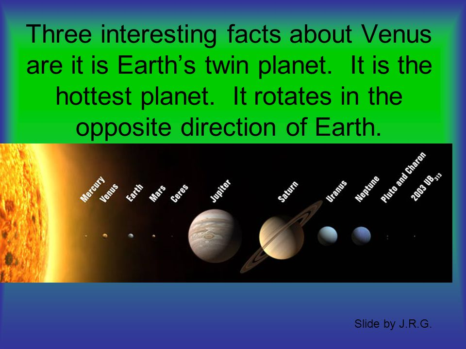 One year on Venus is 224.7 Earth days. Slide by J.R.G.