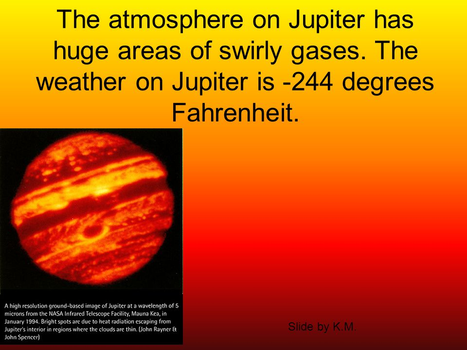 The atmosphere on Jupiter has huge areas of swirly gases.