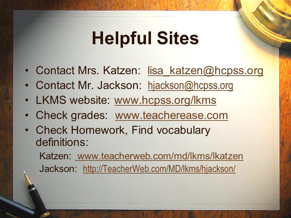 Helpful Sites Contact Mrs. Katzen: lisa_katzen@hcpss.orglisa_katzen@hcpss.org Contact Mr. Jackson: hjackson@hcpss.orghjackson@hcpss.org LKMS website: