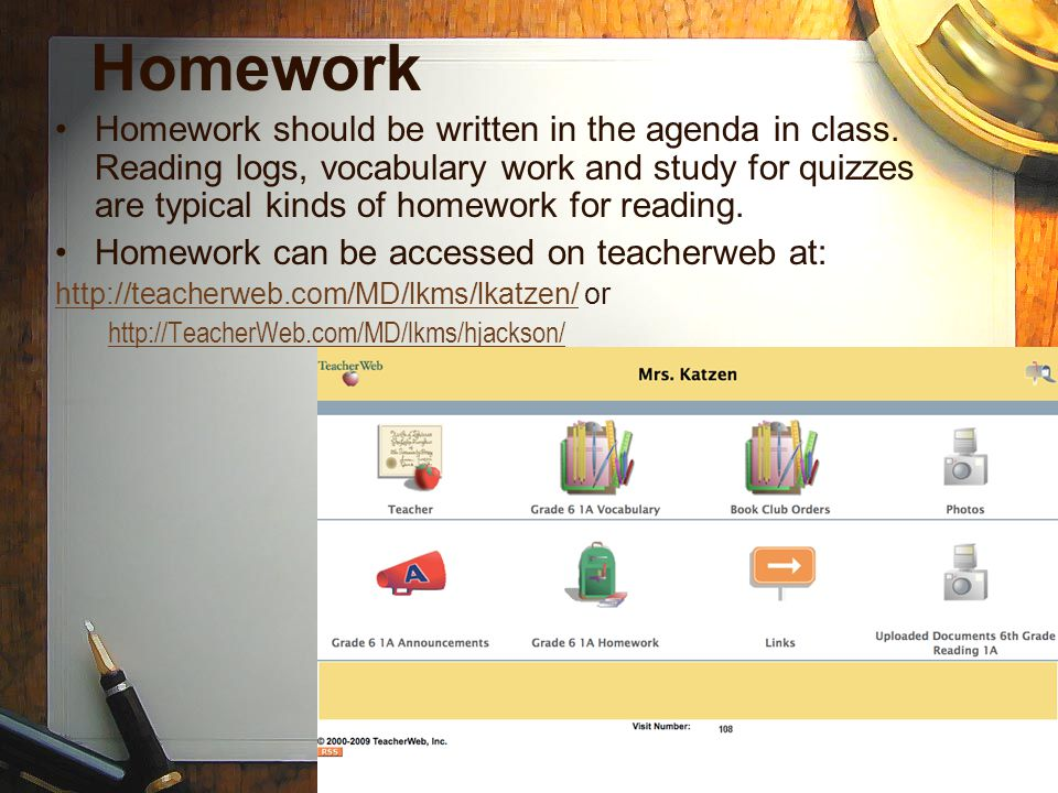 Homework Homework should be written in the agenda in class. Reading logs, vocabulary work and study for quizzes are typical kinds of homework for read
