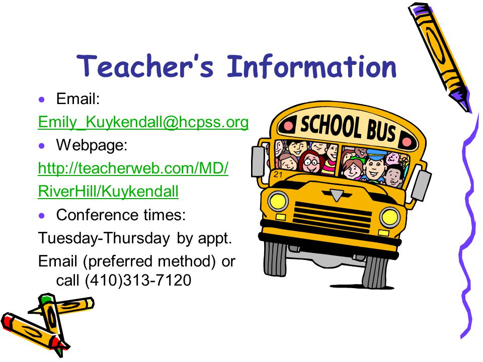 Teacher's Information  Email: Emily_Kuykendall@hcpss.org  Webpage: http://teacherweb.com/MD/ RiverHill/Kuykendall  Conference times: Tuesday-Thursd