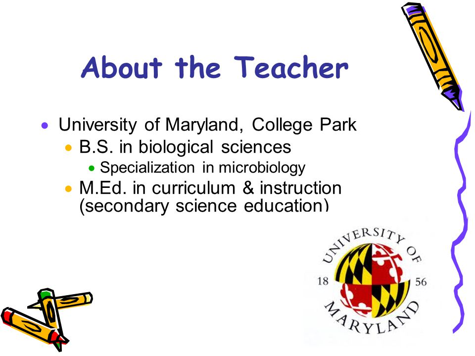 About the Teacher  University of Maryland, College Park  B.S.