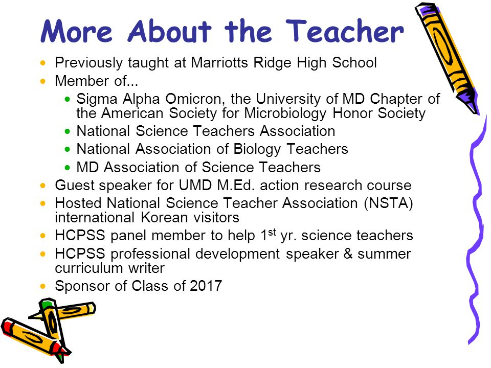 More About the Teacher  Previously taught at Marriotts Ridge High School  Member of...  Sigma Alpha Omicron, the University of MD Chapter of the Am