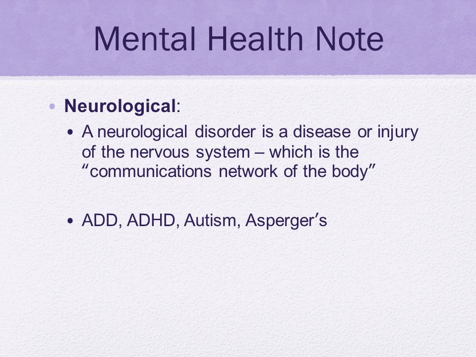 """Mental Health Note Neurological: A neurological disorder is a disease or injury of the nervous system – which is the """"communications network of the bo"""