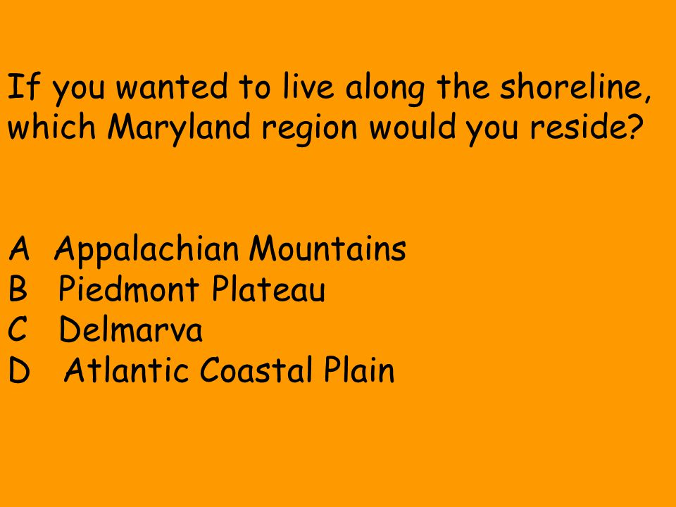 If you wanted to live along the shoreline, which Maryland region would you reside.