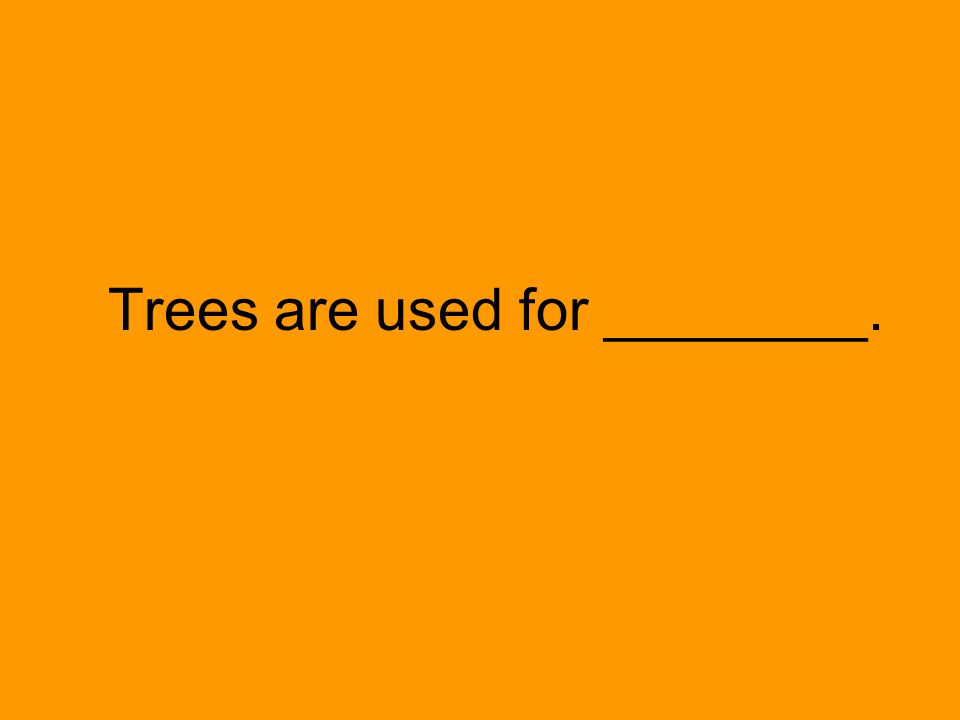 Trees are used for ________.
