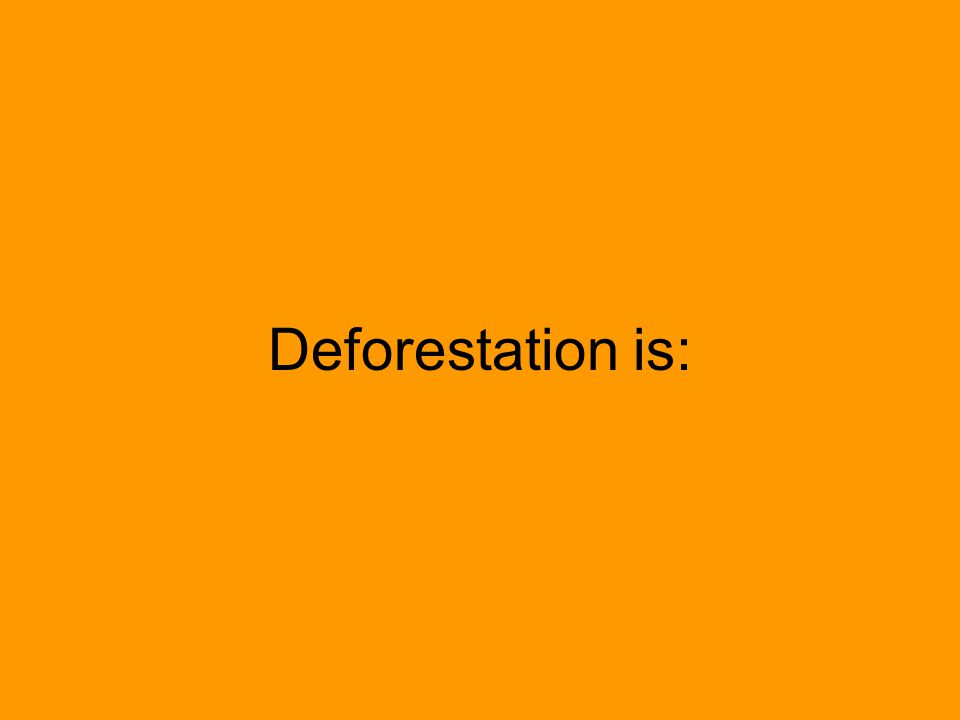 Deforestation is:
