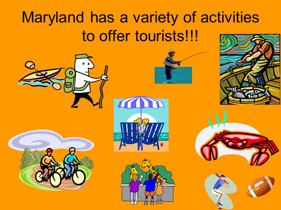 Maryland has a variety of activities to offer tourists!!!