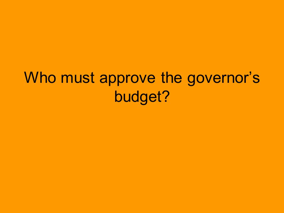 Who must approve the governor's budget?
