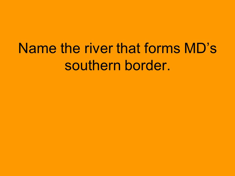Name the river that forms MD's southern border.