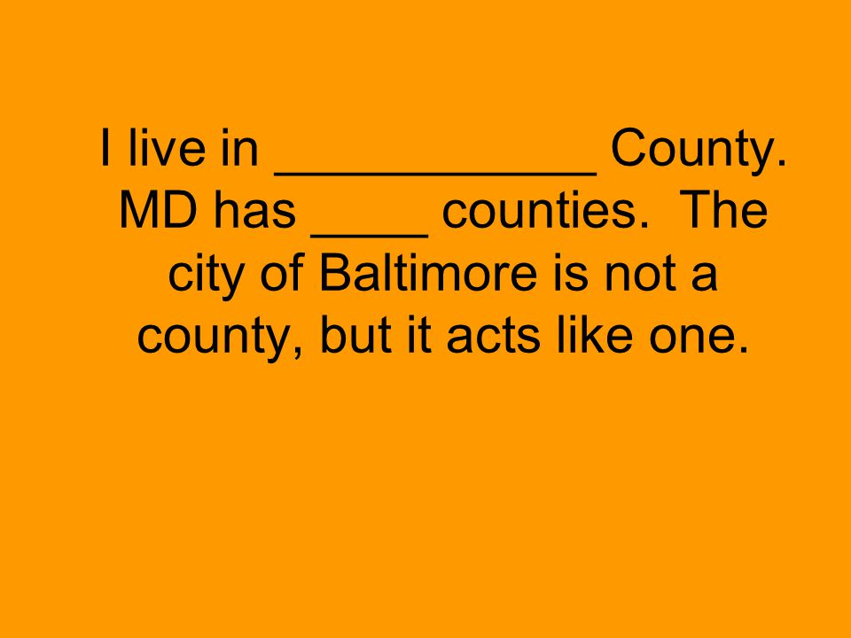 I live in ___________ County. MD has ____ counties.