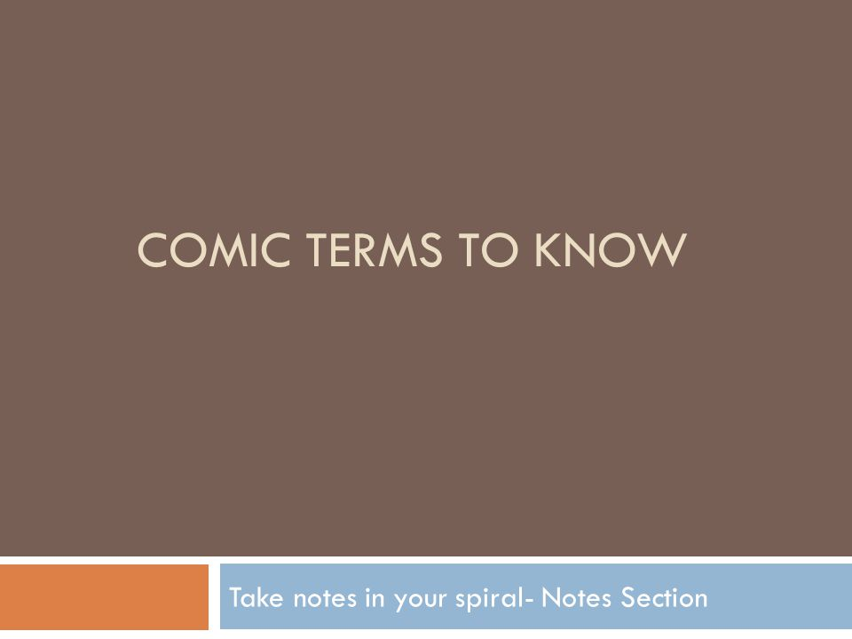 COMIC TERMS TO KNOW Take notes in your spiral- Notes Section