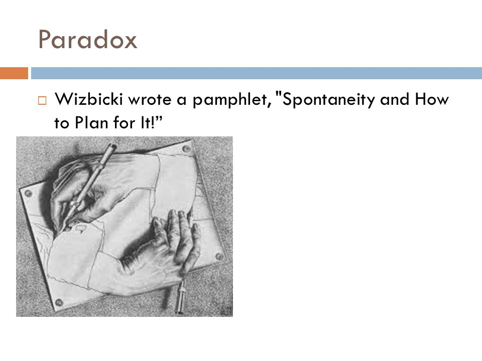 Paradox  Wizbicki wrote a pamphlet, Spontaneity and How to Plan for It!