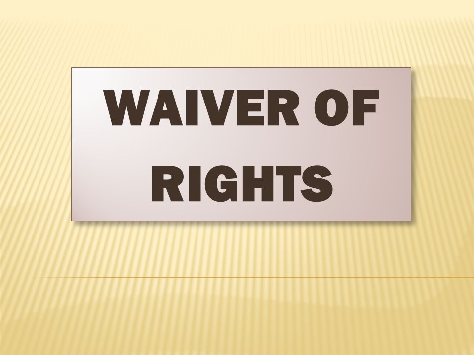 WAIVER OF RIGHTS WAIVER OF RIGHTS