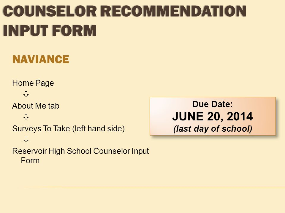 NAVIANCE Home Page  About Me tab  Surveys To Take (left hand side)  Reservoir High School Counselor Input Form Due Date: JUNE 20, 2014 (last day of
