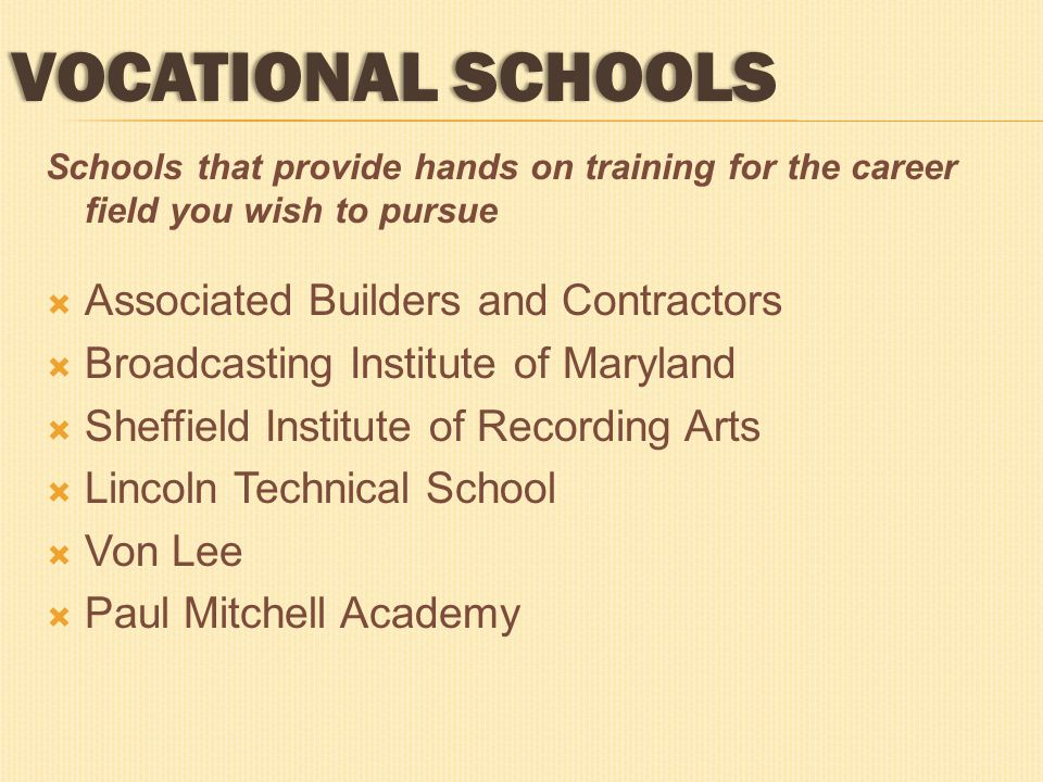 Schools that provide hands on training for the career field you wish to pursue  Associated Builders and Contractors  Broadcasting Institute of Maryl