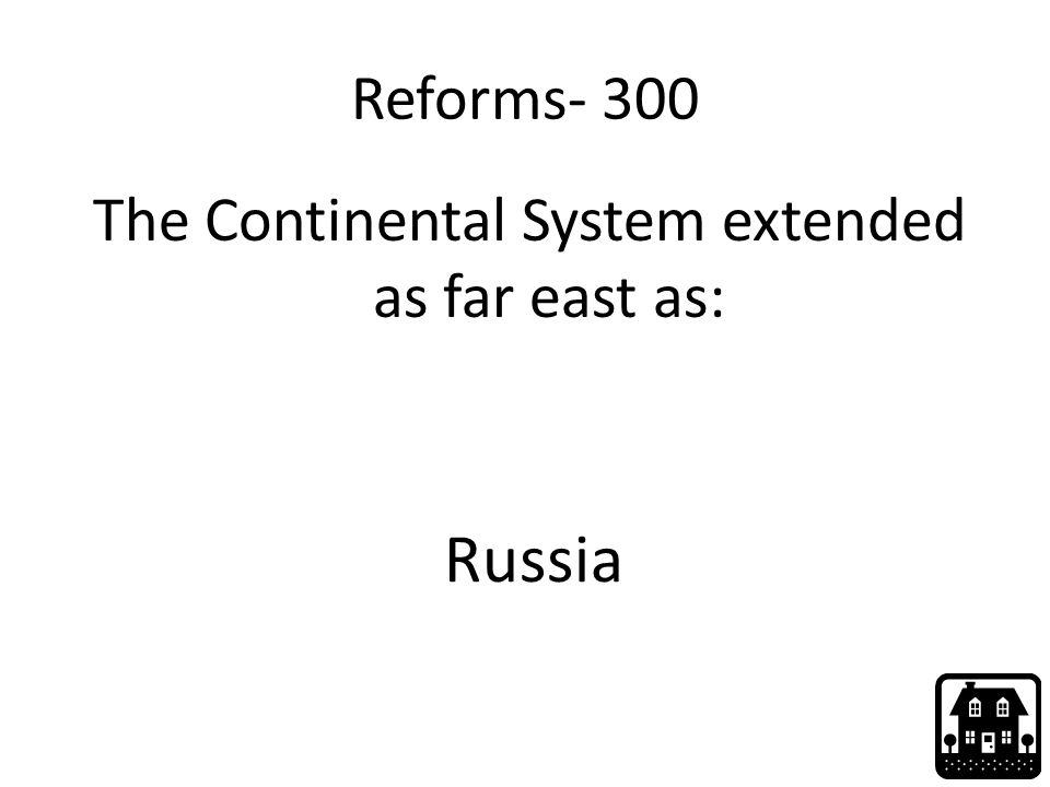 Reforms- 300 The Continental System extended as far east as: Russia