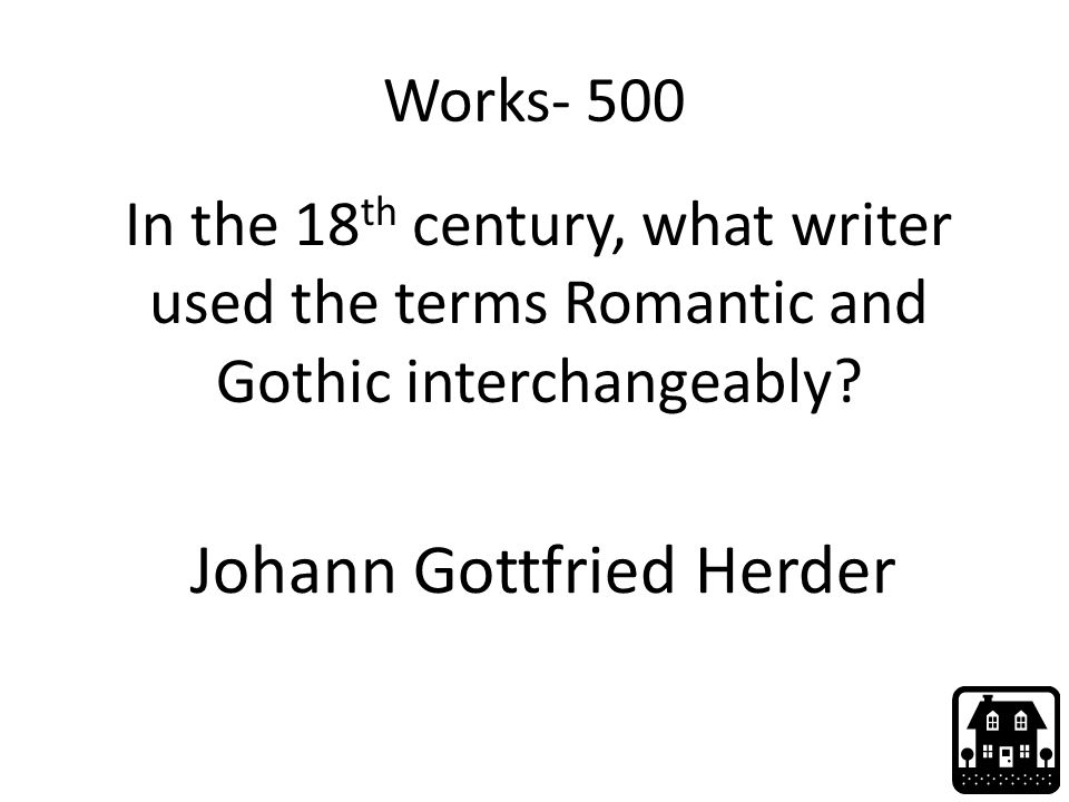 Works- 500 In the 18 th century, what writer used the terms Romantic and Gothic interchangeably? Johann Gottfried Herder