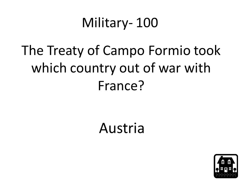 Military- 100 The Treaty of Campo Formio took which country out of war with France? Austria
