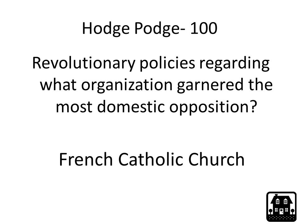 Hodge Podge- 100 Revolutionary policies regarding what organization garnered the most domestic opposition? French Catholic Church