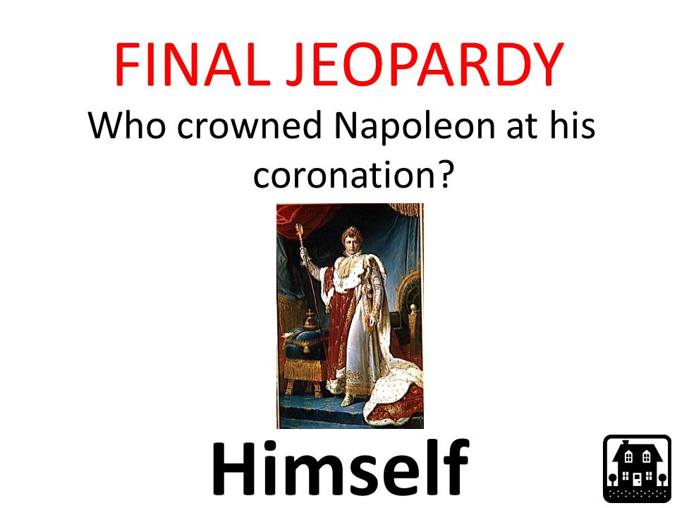 FINAL JEOPARDY Who crowned Napoleon at his coronation Himself