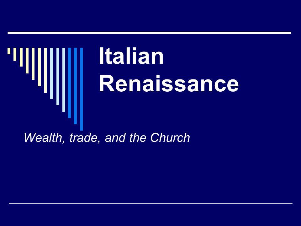 Italian Renaissance Wealth, trade, and the Church