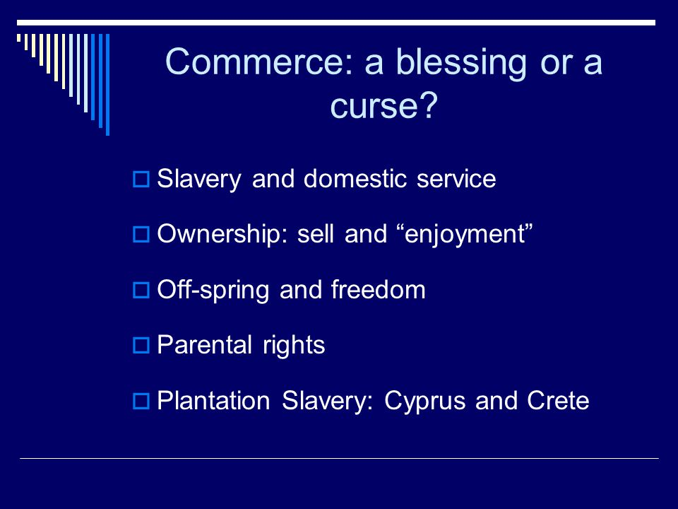 """Commerce: a blessing or a curse?  Slavery and domestic service  Ownership: sell and """"enjoyment""""  Off-spring and freedom  Parental rights  Plantat"""