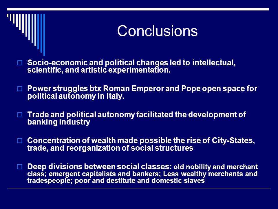Conclusions  Socio-economic and political changes led to intellectual, scientific, and artistic experimentation.  Power struggles btx Roman Emperor