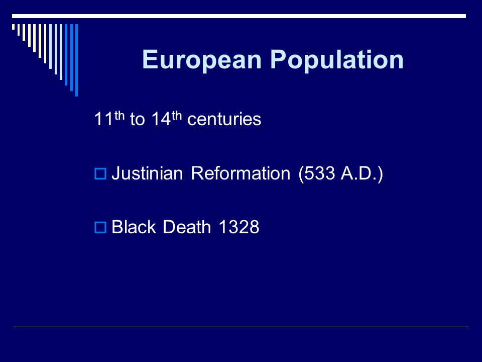European Population 11 th to 14 th centuries  Justinian Reformation (533 A.D.)  Black Death 1328