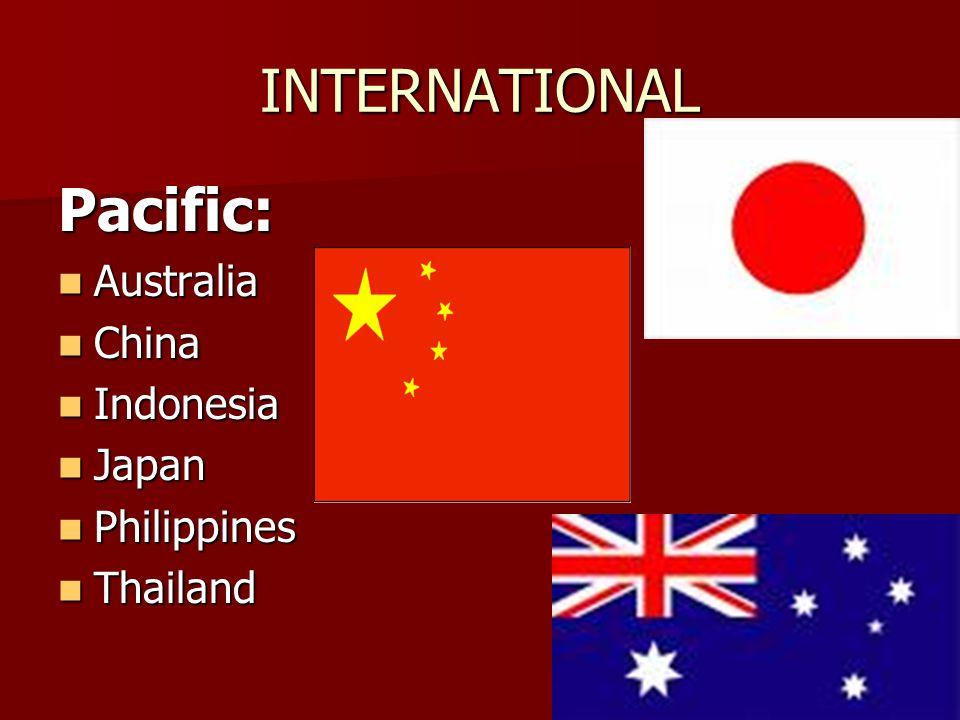INTERNATIONAL Pacific: Australia Australia China China Indonesia Indonesia Japan Japan Philippines Philippines Thailand Thailand