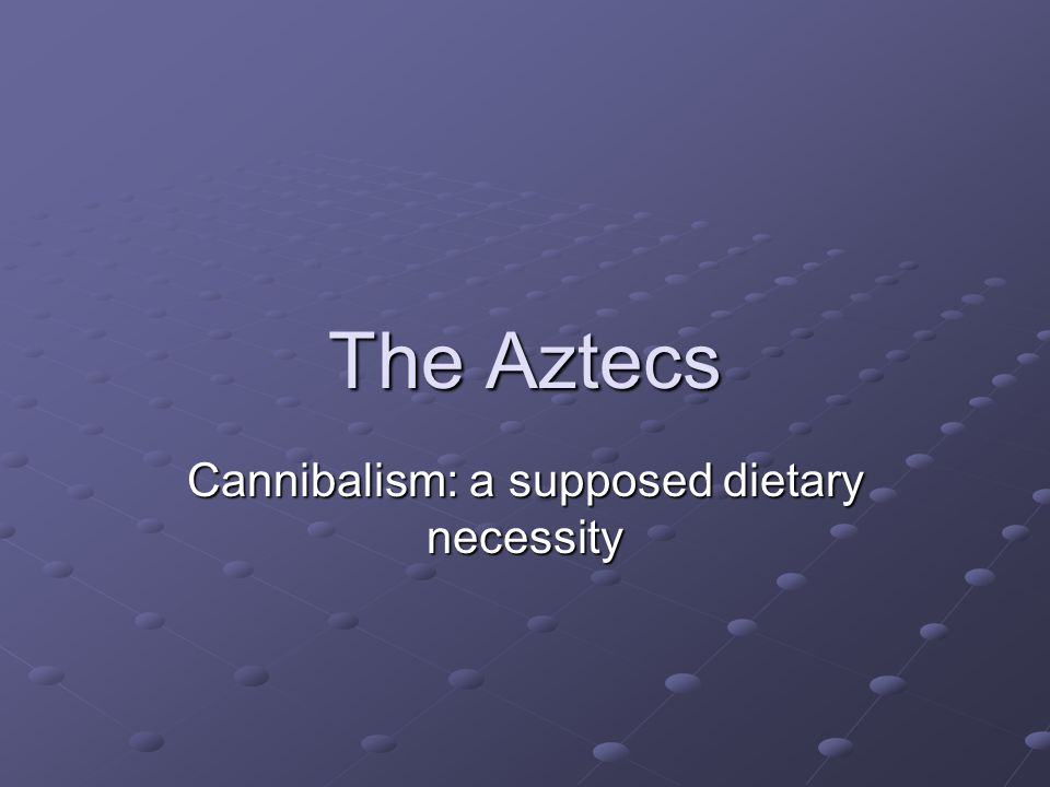 The issue Some people (archeologists, actually) have said that the Aztec practiced human sacrifice because their diet did not include enough protein.