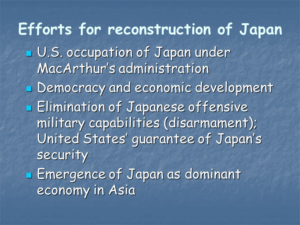Efforts for reconstruction of Japan U.S. occupation of Japan under MacArthur's administration U.S.