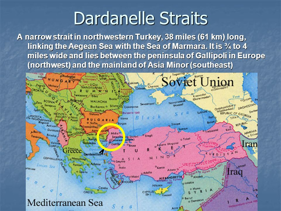 Dardanelle Straits A narrow strait in northwestern Turkey, 38 miles (61 km) long, linking the Aegean Sea with the Sea of Marmara.