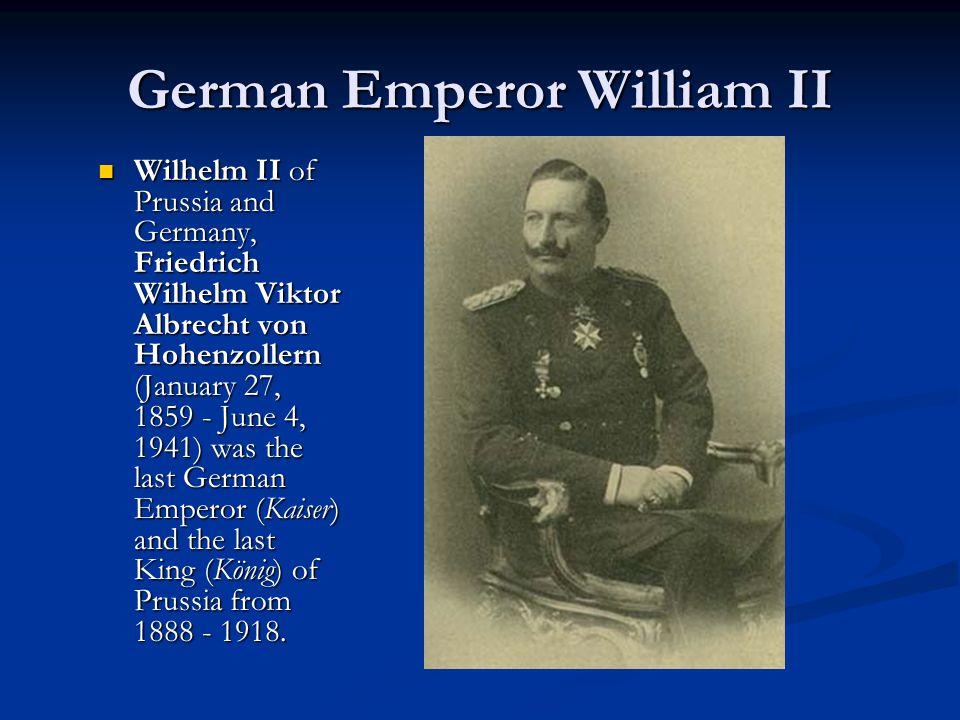 Europe in 1900: a look back into history In 1871 Germany becomes unified Kaiser William I rules Germany In 1880 Russia and signed Reinsurance Treaties to protect each other 1888 Kaiser William I dies-his successor Frederick dies within 3 months Kaiser William II ascends to power German Emperor William I German Emperor Frederick III