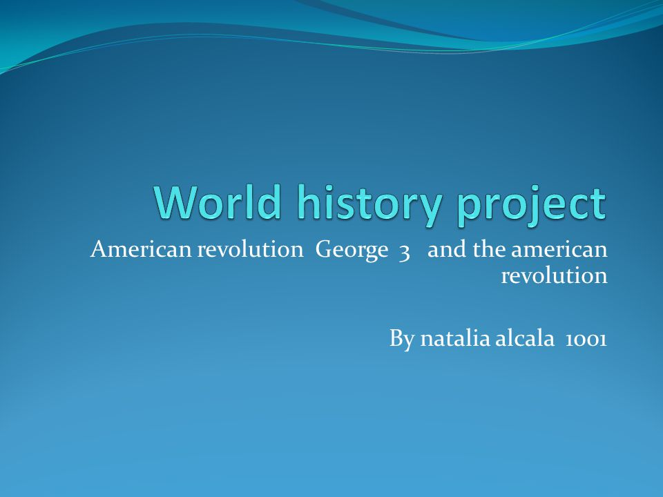 American revolution George 3 and the american revolution By natalia alcala 1001